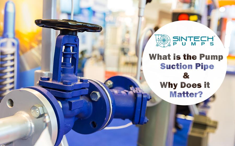Suction Pump Manufacturers| Pump Suction Pipe| Sintech Pumps
